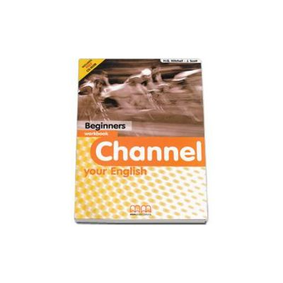 Channel your English Beginners Workbook with CD - Mitchell H.Q.