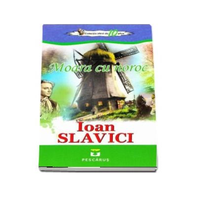 Moara cu noroc - Ioan Slavici (Colectia Elevi de 10 plus)