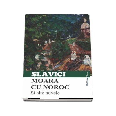 Moara cu noroc si alte nuvele - Ioan Slavici (Colectia Hoffman Clasic)