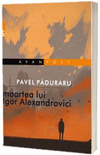 Moartea lui Igor Alexandrovici - Pavel Paduraru