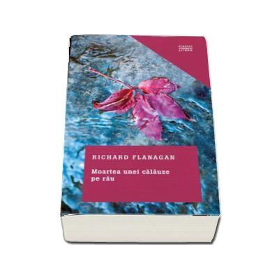 Moartea unei calauze pe rau - Richard Flanagan (Colectia Clasici Contemporani)