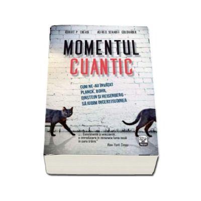 Momentul cuantic - Cum ne-au invatat Planck, Bohr, Einstein si Heisenberg sa iubim incertitudinea