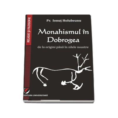 Monahismul in Dobrogea de la origini pana in zilele noastre