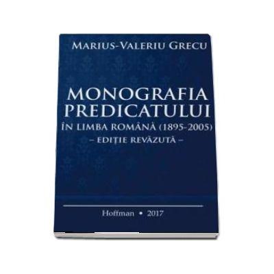 Monografia predicatului in Limba Romana (1895-2005) - Editie Revazuta