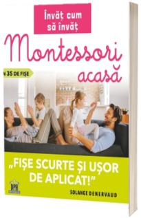 Montessori acasa in 35 de fise. Invat cum sa invat
