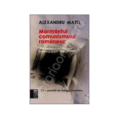 "Mormantul comunismului romanesc. ""Romantismul revolutionar"" inainte si dupa 1989"