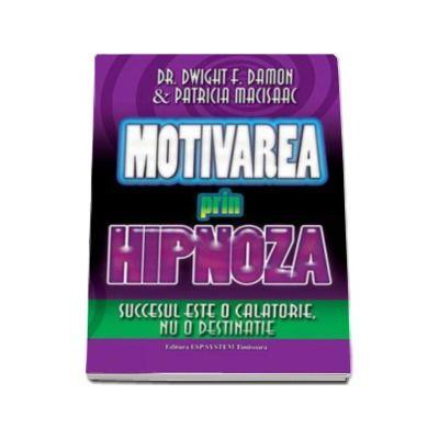 Motivarea prin hipnoza. Succesul este o calatorie, nu o destinatie