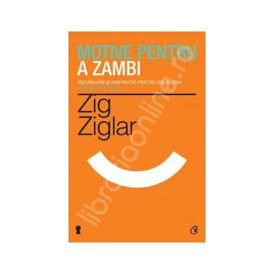 Motive pentru a zambi.( Editia a III-a )Incurajari si inspiratie pentru calatoria pe valurile vietii