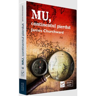 Mu, continentul pierdut - James Churchward (Editie originala, cu o introducere de David Hatcher Childress)