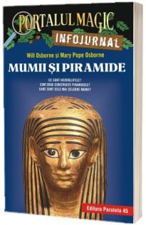 "Mumii si piramide. Infojurnal (insoteste volumul 3 din seria Portalul magic: ,,Secretul piramidei"")"