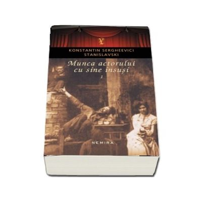 Munca actorului cu sine insusi volumul 1 - Konstantin Sergheevici Stanislavski (Editia 2018, Paperback)