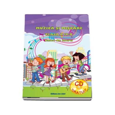 Muzica si miscare caiet de lucru pentru clasa a IV-a - Contine CD Gratuit (Adina Grigore)