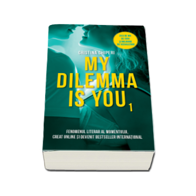 My dilemma is you - Fenomenul literar al momentului, creat online si devenit bestseller international