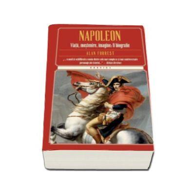 Napoleon. Viata, mostenire, imagine - O biografie