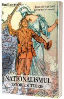 Nationalismul. Istorie si teorie (Paul Lawrence)