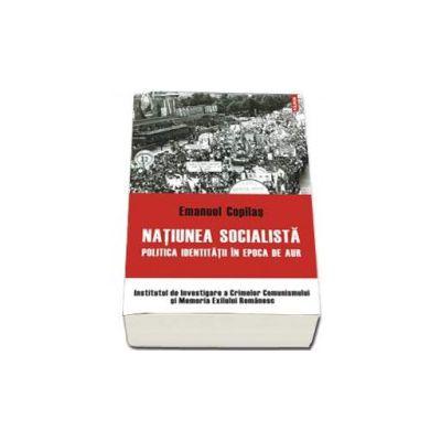 Natiunea socialista. Politica identitatii in epoca de aur - Prefata de G.M. Tamas