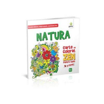 Natura. Carte de colorat ZEN pentru copii si parinti - Dezvolta rabdarea, simtul cromatic, motricitatea fina