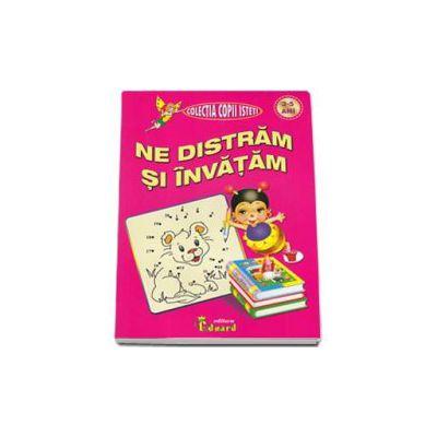 Ne distram si invatam - nivel 3-5 ani (Colectia Copii Isteti)