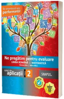 Ne pregatim pentru evaluare Limba Romana si Matematica. Caiet de aplicatii pentru clasa a II-a Editia 2015