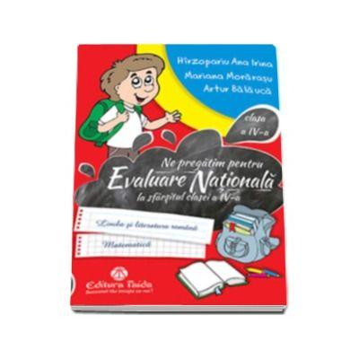 Ne pregatim pentru evaluarea nationala la sfarsitul clasei a IV-a. Limba si literatura romana, Matematica - Editia a II-a revizuita (Artur Balauca)