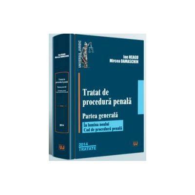 Tratat de procedura penala. Partea generala - In lumina noului Cod de procedura penala