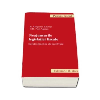 Neajunsurile legislatiei fiscale - Solutii practice de rezolvare (Grigore N. Lacrita)