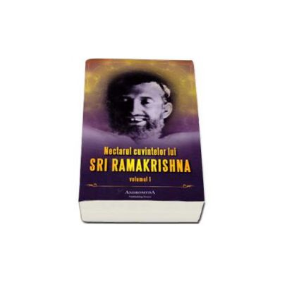 Nectarul cuvintelor lui SRI RAMAKRISHNA - Volumul I
