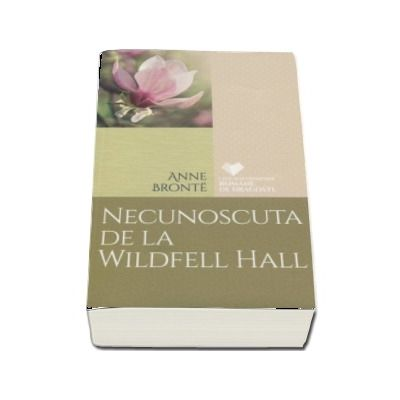 Necunoscuta de la Wildfell Hall - Anne Bronte (Colectia Cele mai frumoase romane de dragoste)