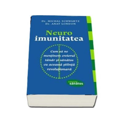 Neuroimunitatea. Cum sa ne mentinem creierul tanar si sanatos cu aceasta stiinta revolutionara - Michal Schwartz (Citeste sanatos)