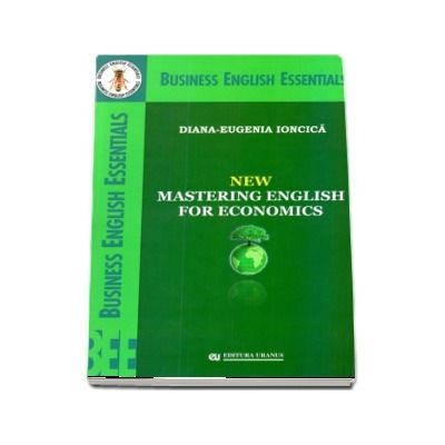 New Mastering English For Economics - Diana-Eugenia Ioncica (Business English Essentials)