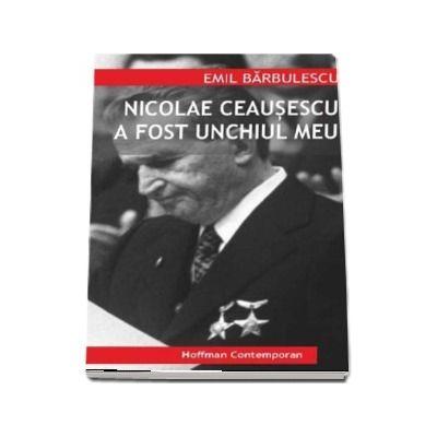 Nicolae Ceausescu a fost unchiul meu