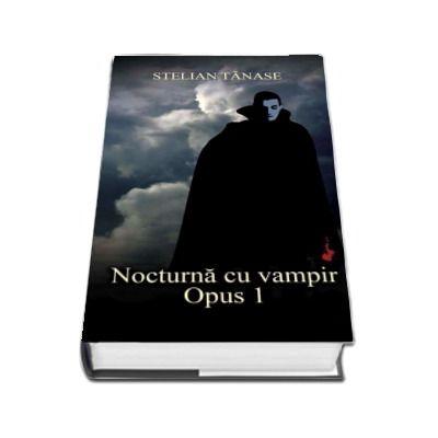 Nocturna cu vampir - Opus 1 (Stelian Tanase)