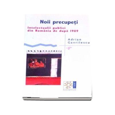 Noii precupeti. Intelectualii publici din Romania de dupa 1989