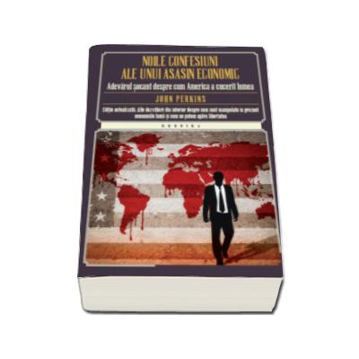 Noile confesiuni ale unui asasin economic - Adevarul socant despre cum America a cucerit lumea