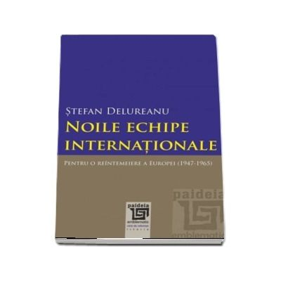 Noile echipe internationale. Pentru o reintemeiere a Europei (1947-1965)