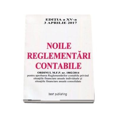 Noile reglementari contabile - Format A4 - editia a XV-a - Actualizata la 3 Aprilie 2017