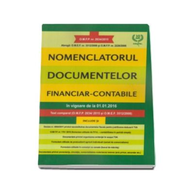 Nomenclatorul documentelor financiar-contabile, in vigoare de la 01.01.2016. Text comparat (O.M.F.P. 2634-2015 si O.M.E.F. 3512-2008)