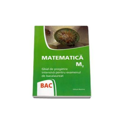 Bac Matematica M2. Ghid de pregatire intensiva pentru examenul de bacalaureat