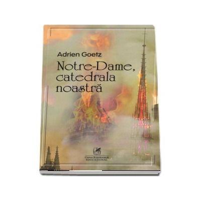 Notre-Dame, catedrala noastra