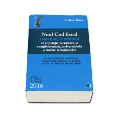 Noul Cod fiscal comentat si adnotat cu legislatie secundara si complementara, jurisprudenta si norme metodologice - 2016