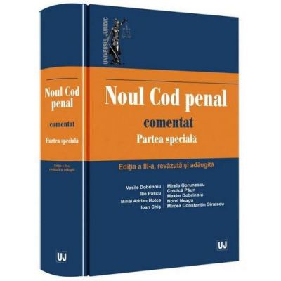 Noul Cod penal comentat. Partea speciala - Editia a III-a, revizuita si adaugita