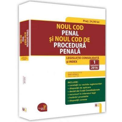 Noul Cod penal si Noul Cod de procedura penala. Legislatie Consolidata si index - 1 septembrie 2016