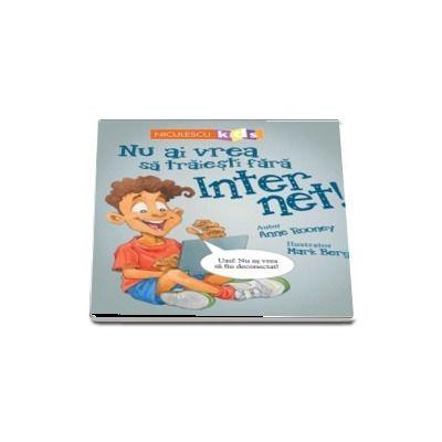 Nu ai vrea sa traiesti fara internet!