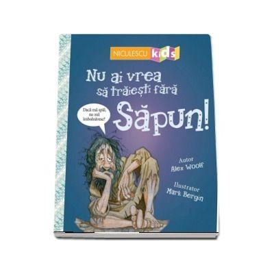 Nu ai vrea sa traiesti fara SAPUN!