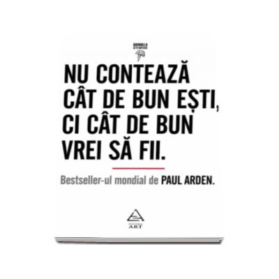 Nu conteaza cat de bun esti, ci cat de bun vrei sa fii - Paul Arden