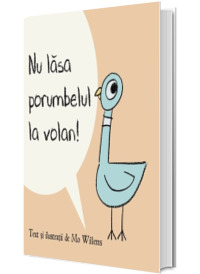 Nu lasa porumbelul la volan! - Mo Willems (Editie Hardcover)