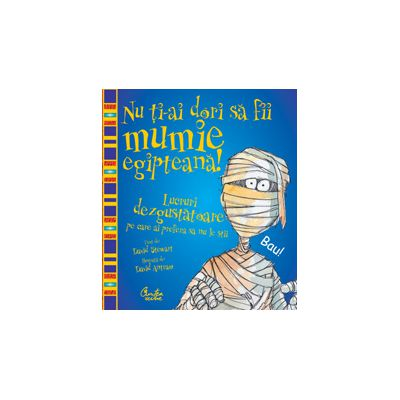 Nu ti-ai dori sa fii mumie egipteana!