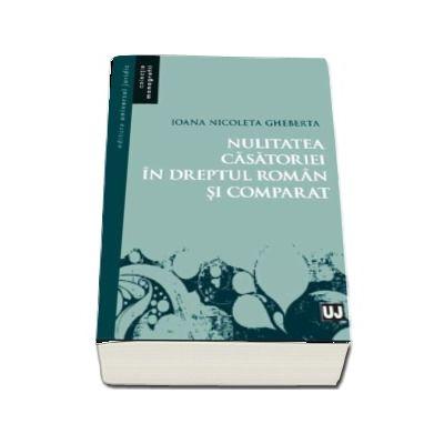 Nulitatea casatoriei in dreptul roman si comparat (Colectia Monografii)