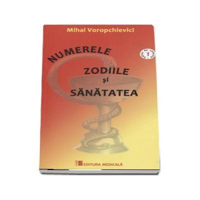 Numerele, Zodiile si Sanatatea - Mihai Voropchievici (Editie de colectie)