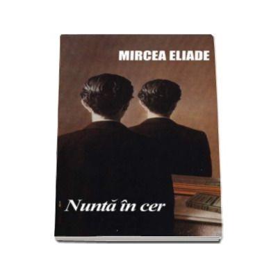 Nunta in cer - Eliade Mircea